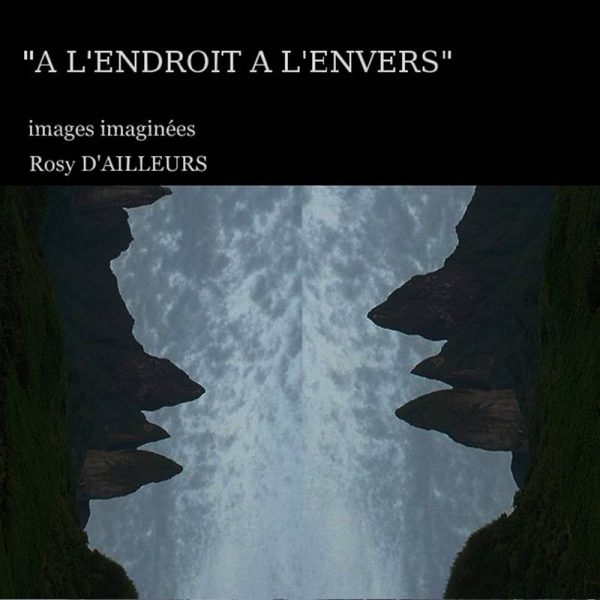 À l'Endroit à l'Envers - Images imaginées de Rosy D'AILLEURS